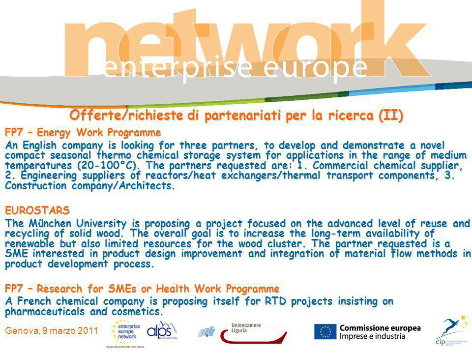 Genova, 9 marzo 2011 Offerte/richieste di partenariati per la ricerca (II) FP7 – Energy Work Programme An English company is looking for three partners, to develop and demonstrate a novel compact seasonal thermo chemical storage system for applications in the range of medium temperatures (20-100°C).