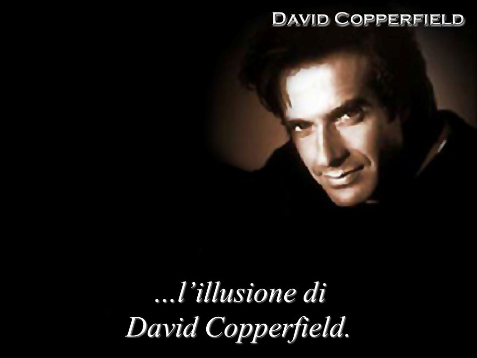 …lillusione di David Copperfield.