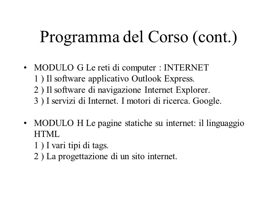 Programma del Corso (cont.) MODULO G Le reti di computer : INTERNET 1 ) Il software applicativo Outlook Express.