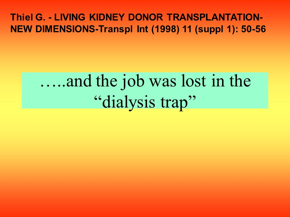 …..and the job was lost in the dialysis trap Thiel G.