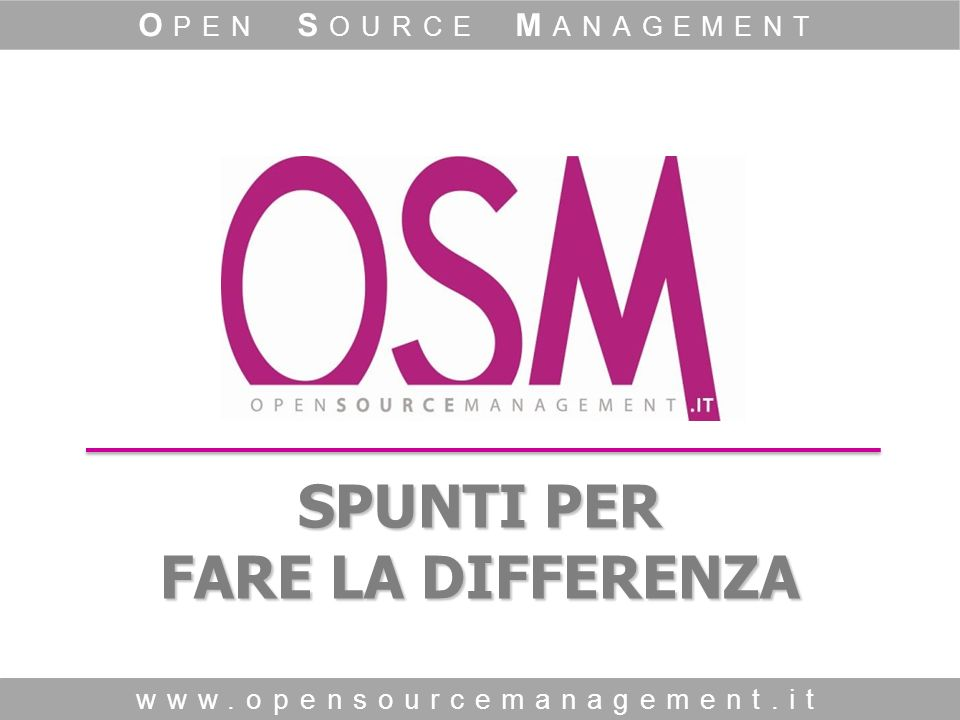 SPUNTI PER FARE LA DIFFERENZA   O PEN S OURCE M ANAGEMENT