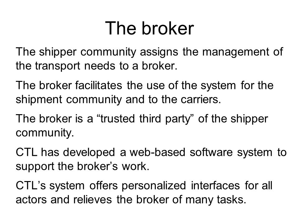 The broker The shipper community assigns the management of the transport needs to a broker.