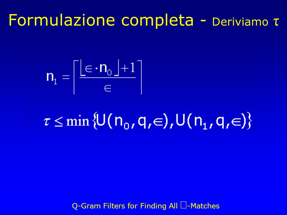 Q-Gram Filters for Finding All -Matches Formulazione completa - Deriviamo τ