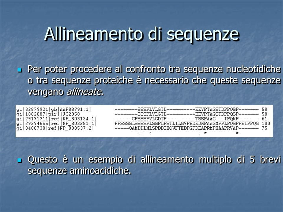 Allineamento di sequenze Per poter procedere al confronto tra sequenze nucleotidiche o tra sequenze proteiche è necessario che queste sequenze vengano allineate.