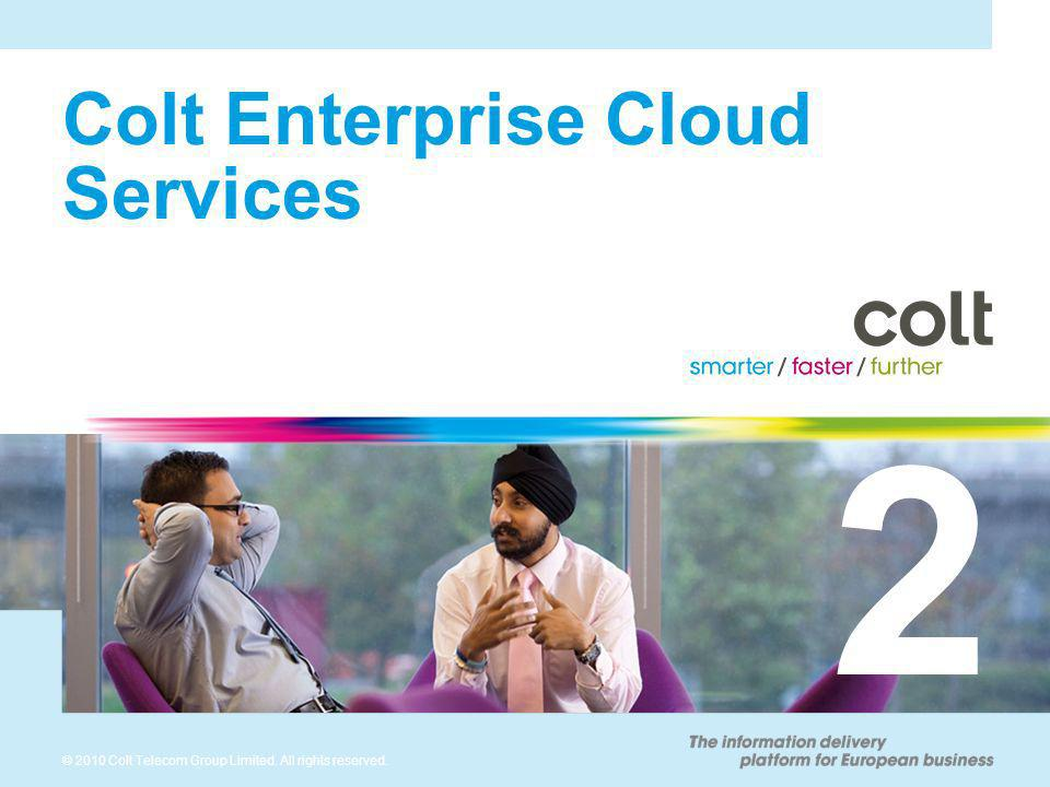 © 2010 Colt Telecom Group Limited. All rights reserved. Colt Enterprise Cloud Services 2