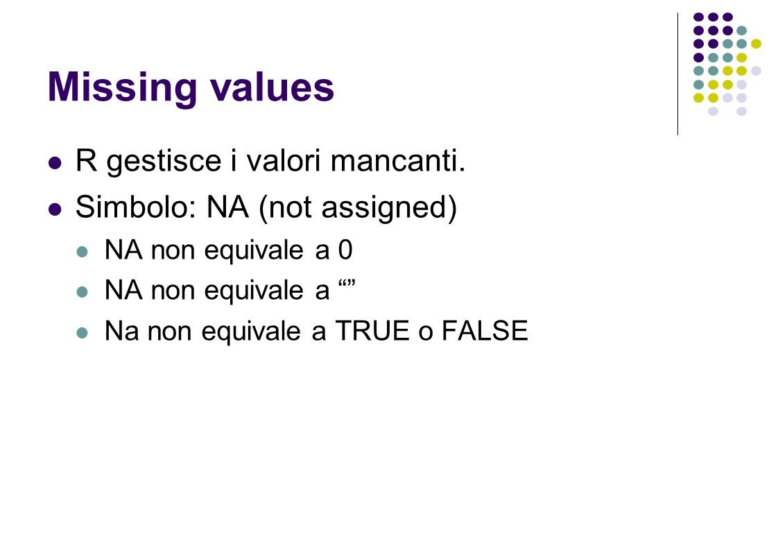 Missing values R gestisce i valori mancanti.