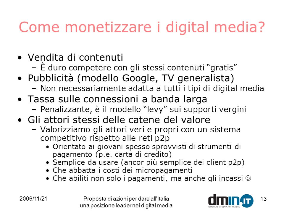 2006/11/21Proposta di azioni per dare all Italia una posizione leader nei digital media 13 Come monetizzare i digital media.