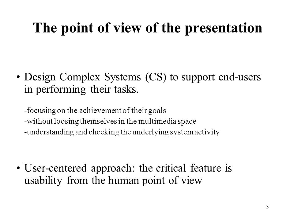 3 The point of view of the presentation Design Complex Systems (CS) to support end-users in performing their tasks.
