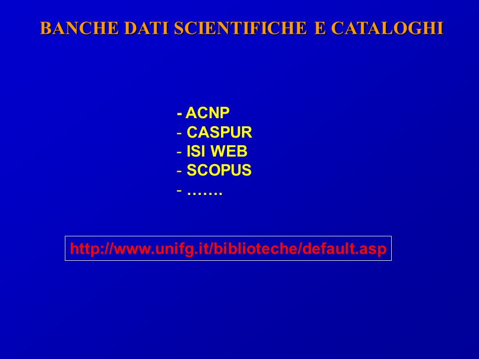 BANCHE DATI SCIENTIFICHE E CATALOGHI - ACNP - CASPUR - ISI WEB - SCOPUS - …….