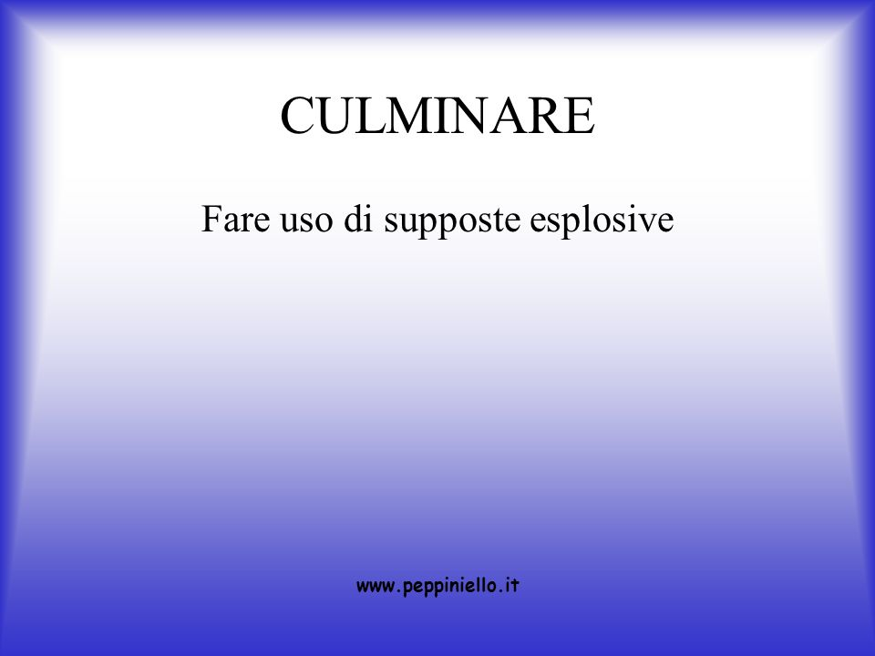 CULMINARE Fare uso di supposte esplosive