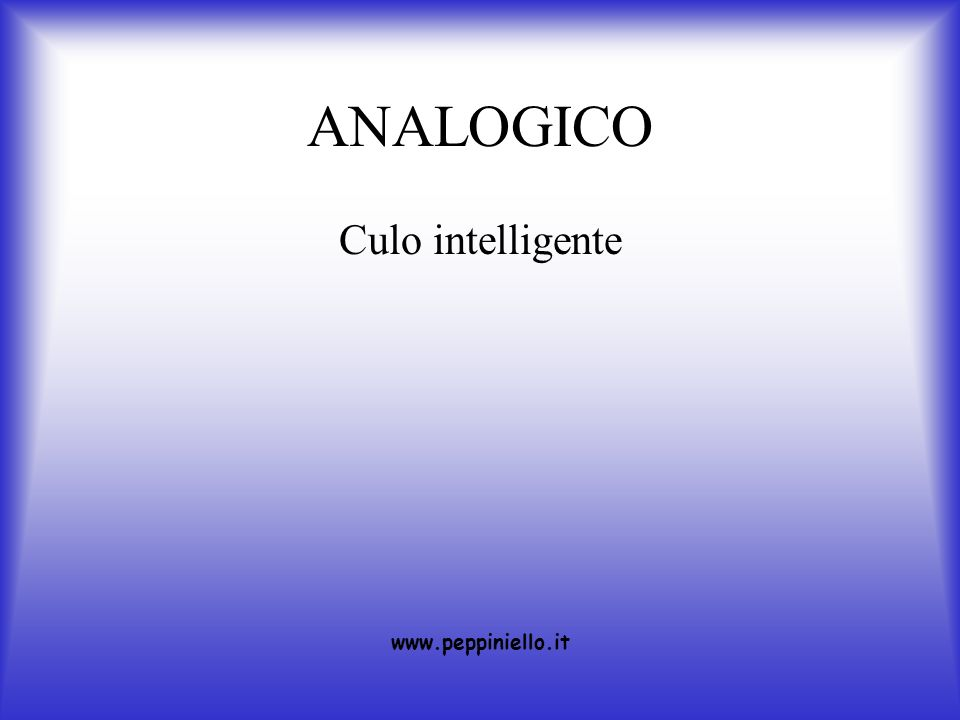 ANALOGICO Culo intelligente