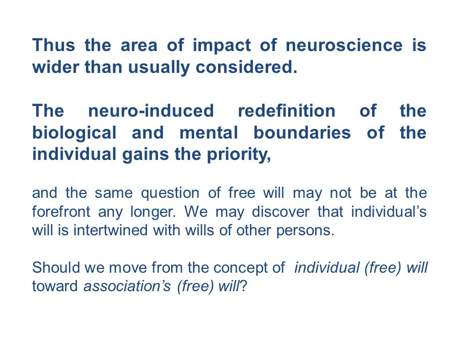 Thus the area of impact of neuroscience is wider than usually considered.