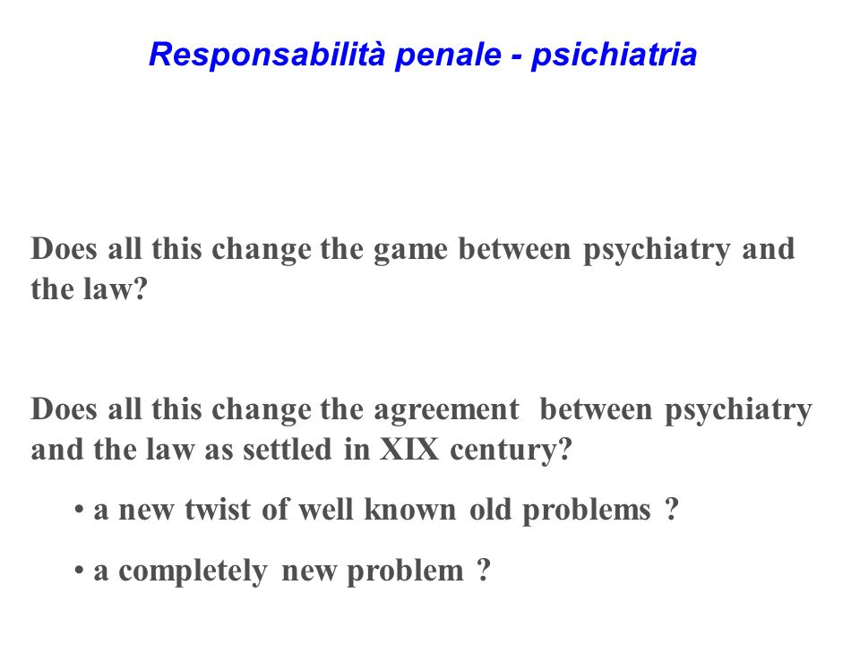 Does all this change the game between psychiatry and the law.