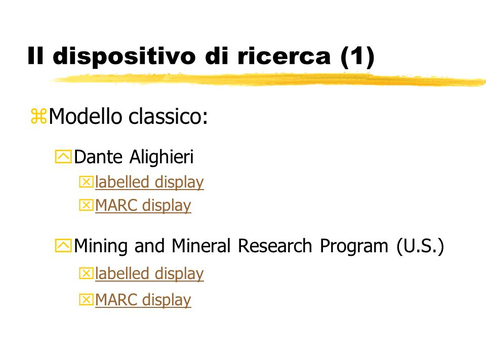 Il dispositivo di ricerca (1) zModello classico: yDante Alighieri xlabelled displaylabelled display xMARC displayMARC display yMining and Mineral Research Program (U.S.) xlabelled displaylabelled display xMARC displayMARC display