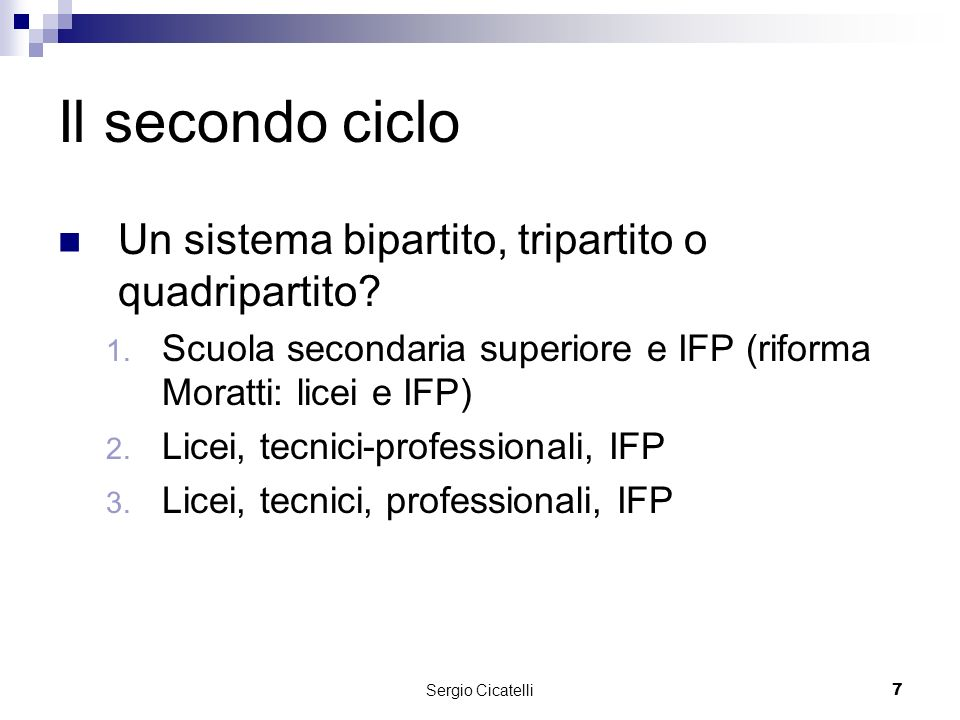 Sergio Cicatelli7 Il secondo ciclo Un sistema bipartito, tripartito o quadripartito.