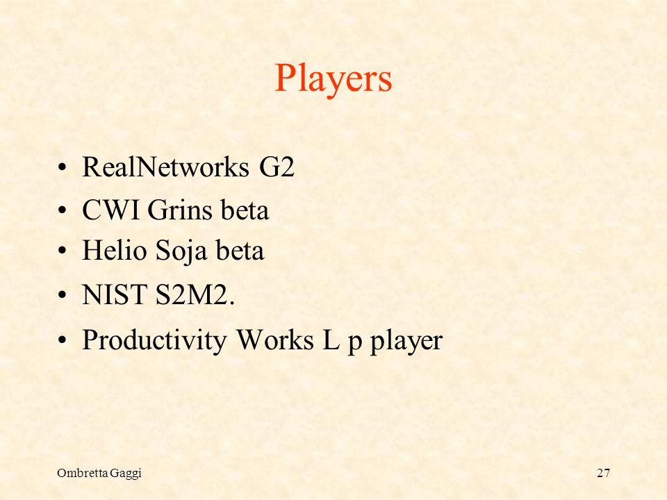 Ombretta Gaggi27 Players RealNetworks G2 CWI Grins beta Helio Soja beta NIST S2M2.