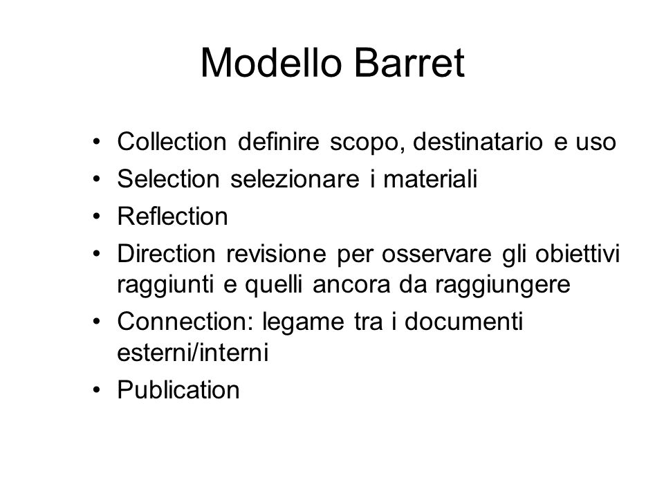 Modello Barret Collection definire scopo, destinatario e uso Selection selezionare i materiali Reflection Direction revisione per osservare gli obiettivi raggiunti e quelli ancora da raggiungere Connection: legame tra i documenti esterni/interni Publication
