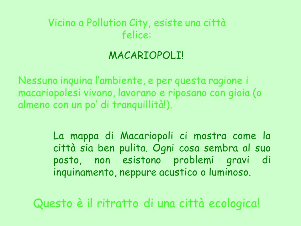 Vicino a Pollution City, esiste una città felice: MACARIOPOLI.