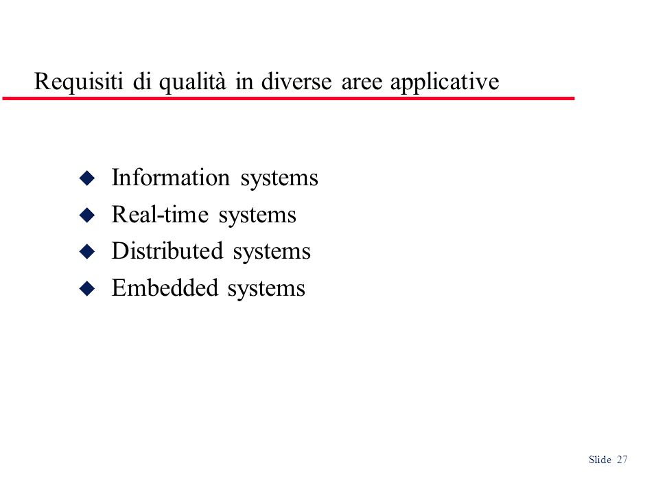 Slide 27 Requisiti di qualità in diverse aree applicative Information systems Real-time systems Distributed systems Embedded systems