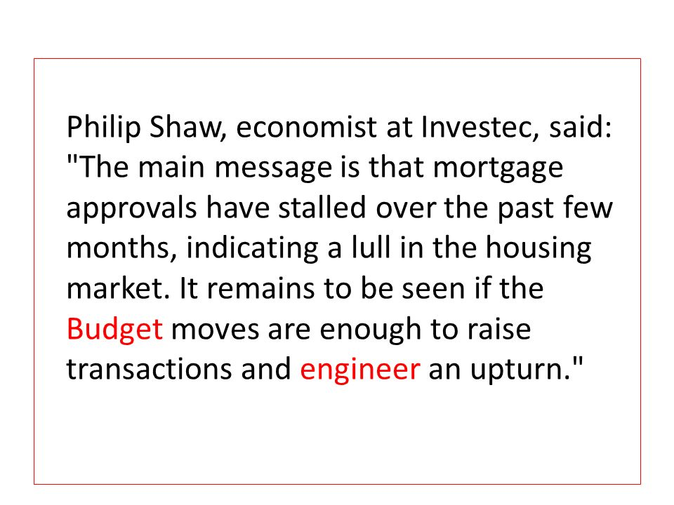 Philip Shaw, economist at Investec, said: The main message is that mortgage approvals have stalled over the past few months, indicating a lull in the housing market.