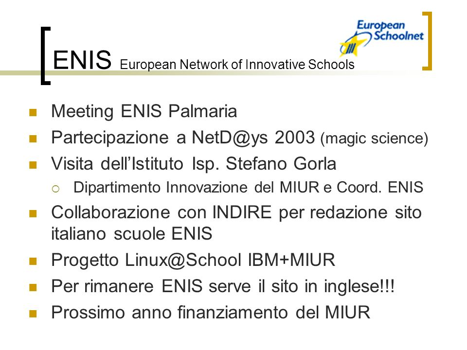 ENIS European Network of Innovative Schools Meeting ENIS Palmaria Partecipazione a 2003 (magic science) Visita dellIstituto Isp.
