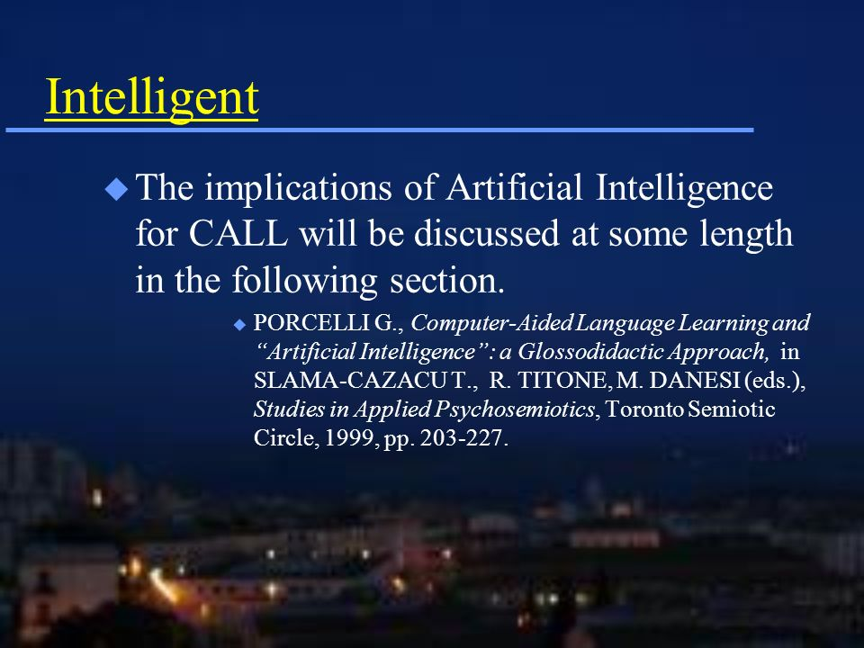 Intelligent u The implications of Artificial Intelligence for CALL will be discussed at some length in the following section.