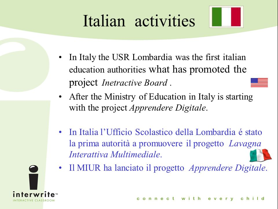 Italian activities In Italy the USR Lombardia was the first italian education authorities what has promoted the project Inetractive Board.