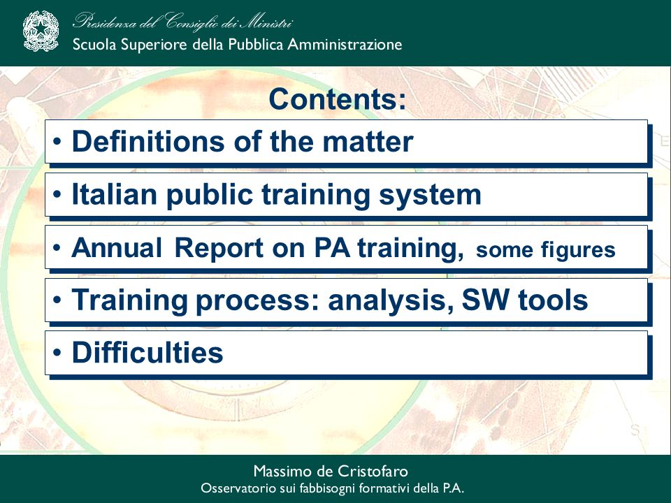 Contents: Definitions of the matter Difficulties Annual Report on PA training, some figures Italian public training system Training process: analysis, SW tools