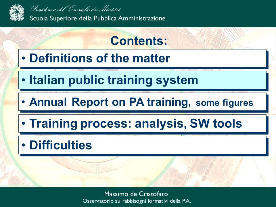 Contents: Definitions of the matter Difficulties Italian public training system Annual Report on PA training, some figures Training process: analysis, SW tools