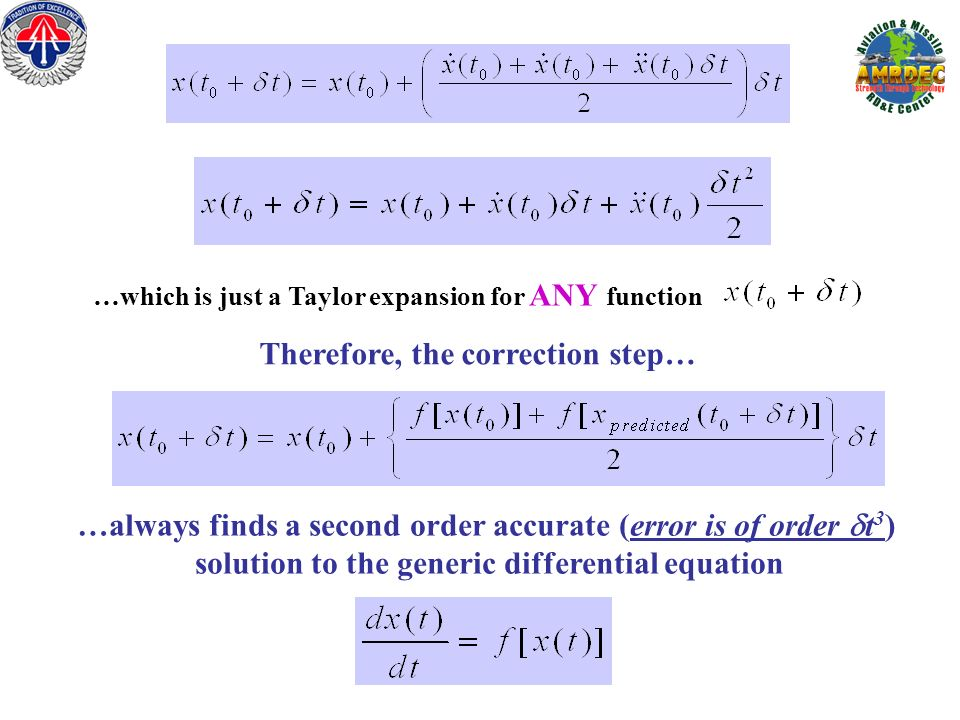…which is just a Taylor expansion for ANY function Therefore, the correction step… …always finds a second order accurate (error is of order t 3 ) solution to the generic differential equation
