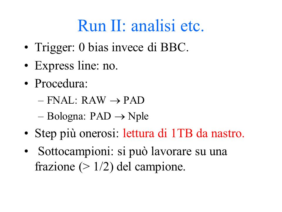Run II: analisi etc. Trigger: 0 bias invece di BBC.