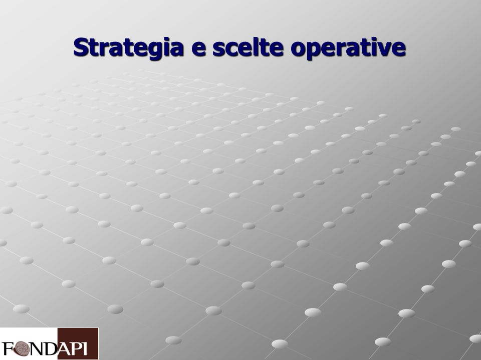 Strategia e scelte operative Strategia e scelte operative