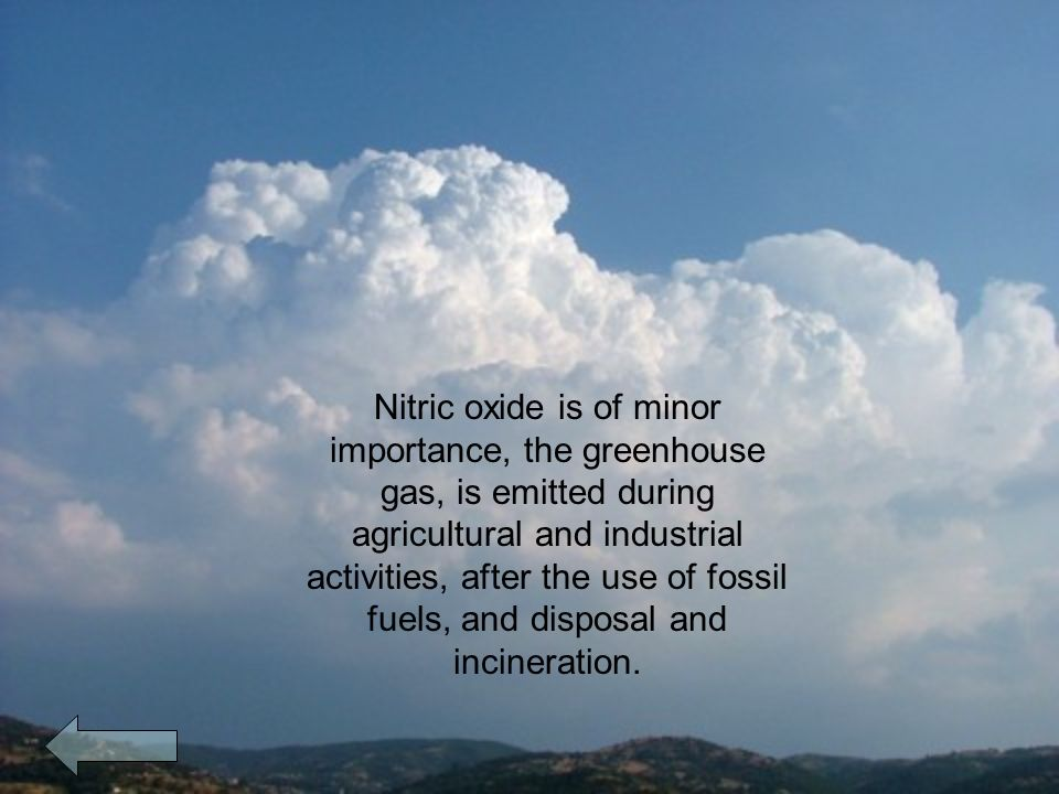 Nitric oxide is of minor importance, the greenhouse gas, is emitted during agricultural and industrial activities, after the use of fossil fuels, and disposal and incineration.