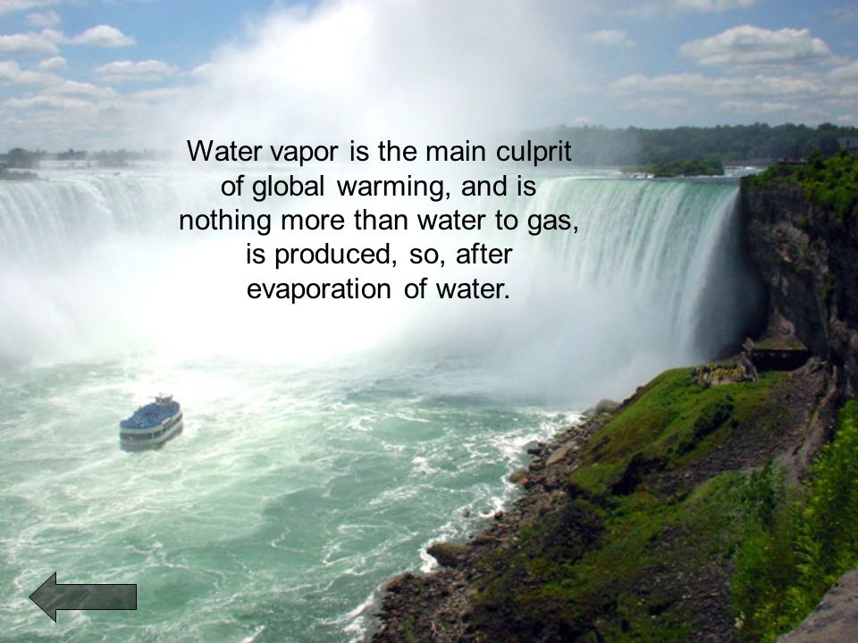 Water vapor is the main culprit of global warming, and is nothing more than water to gas, is produced, so, after evaporation of water.