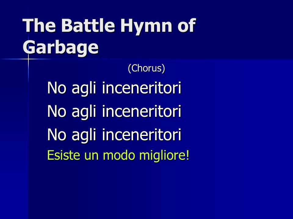 The Battle Hymn of Garbage (Chorus) No agli inceneritori Esiste un modo migliore!