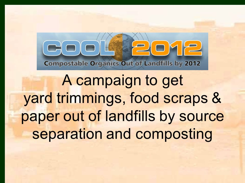 A campaign to get yard trimmings, food scraps & paper out of landfills by source separation and composting