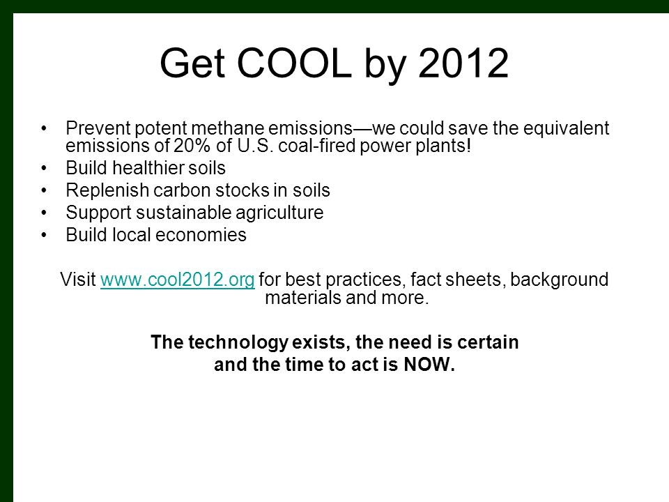 Get COOL by 2012 Prevent potent methane emissionswe could save the equivalent emissions of 20% of U.S.