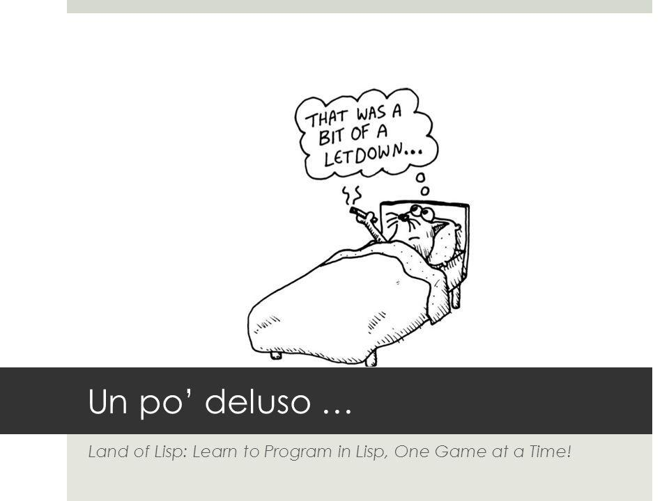 Un po deluso … Land of Lisp: Learn to Program in Lisp, One Game at a Time!