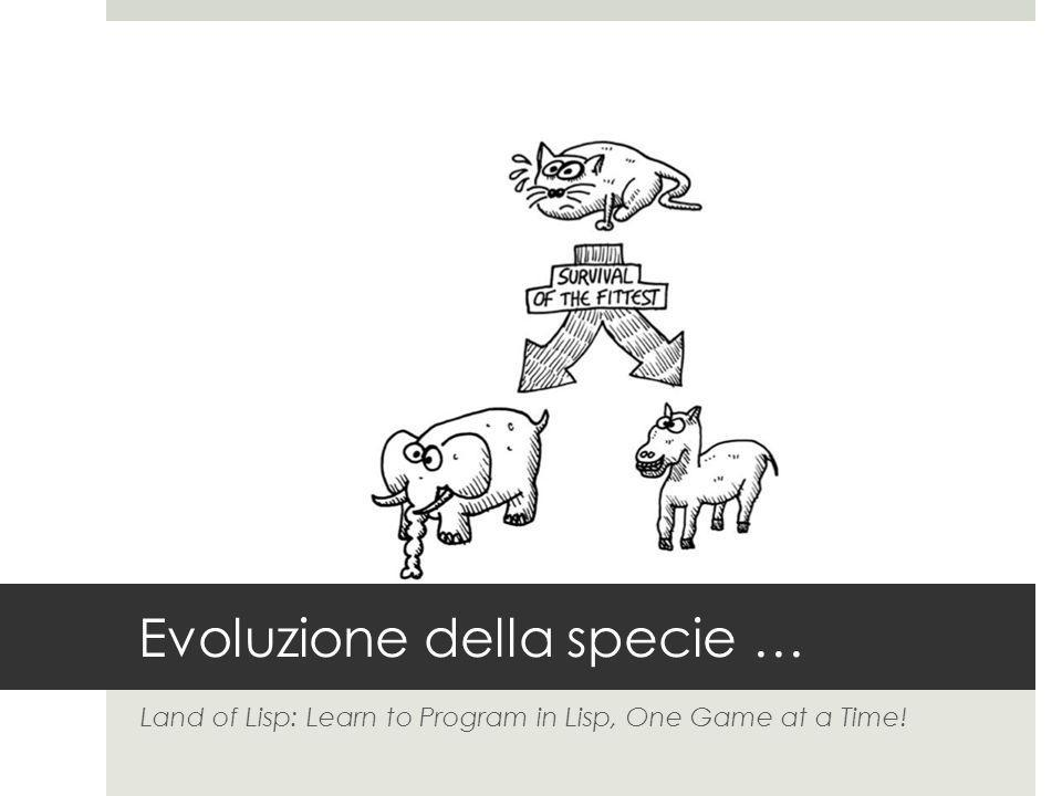 Evoluzione della specie … Land of Lisp: Learn to Program in Lisp, One Game at a Time!