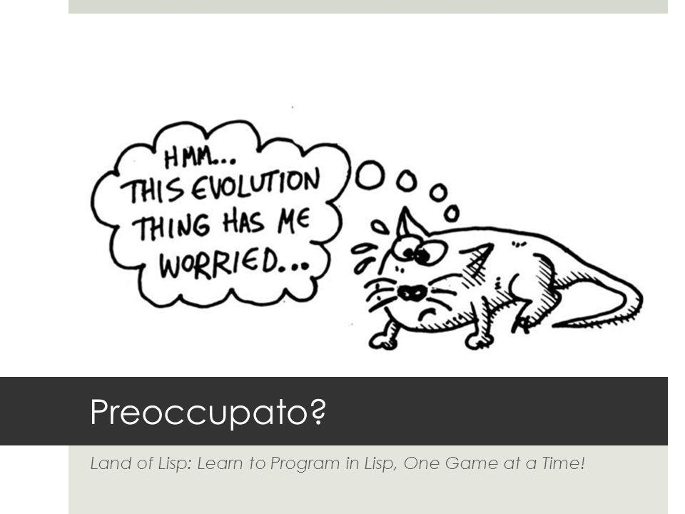 Preoccupato Land of Lisp: Learn to Program in Lisp, One Game at a Time!