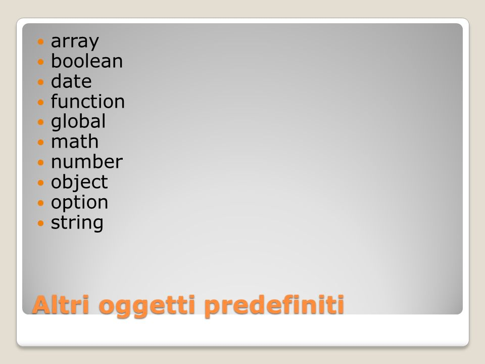 Altri oggetti predefiniti array boolean date function global math number object option string