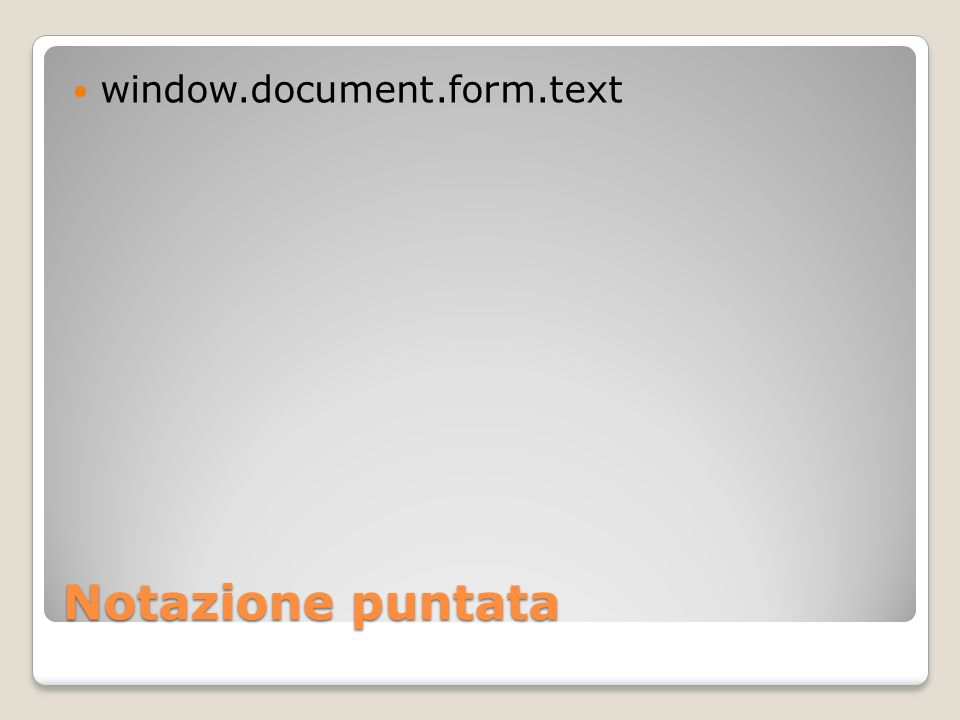 Notazione puntata window.document.form.text