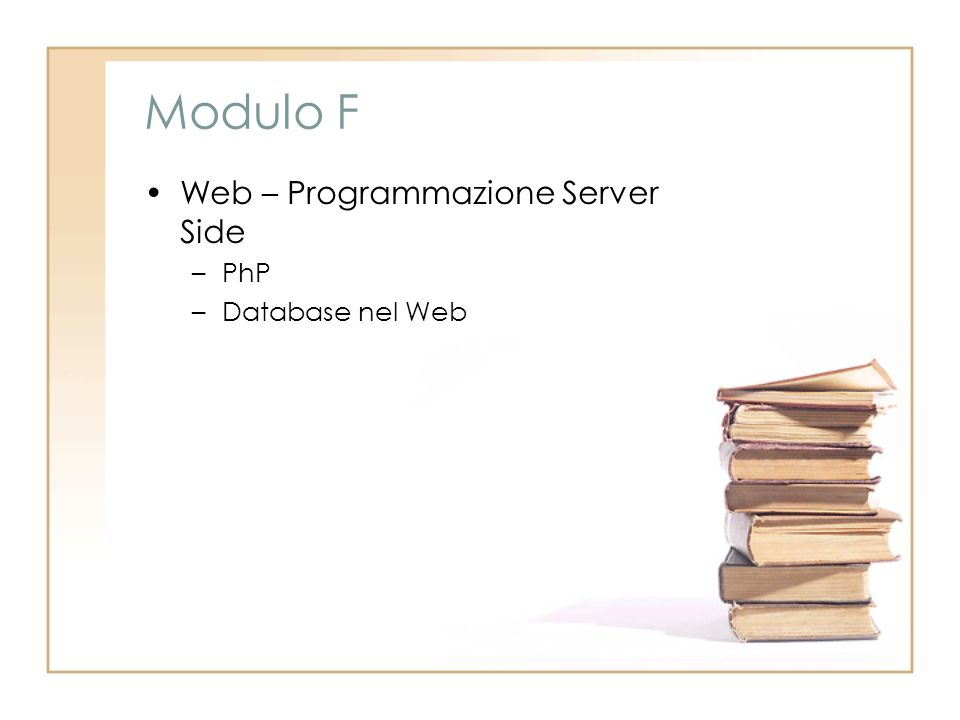Modulo F Web – Programmazione Server Side –PhP –Database nel Web