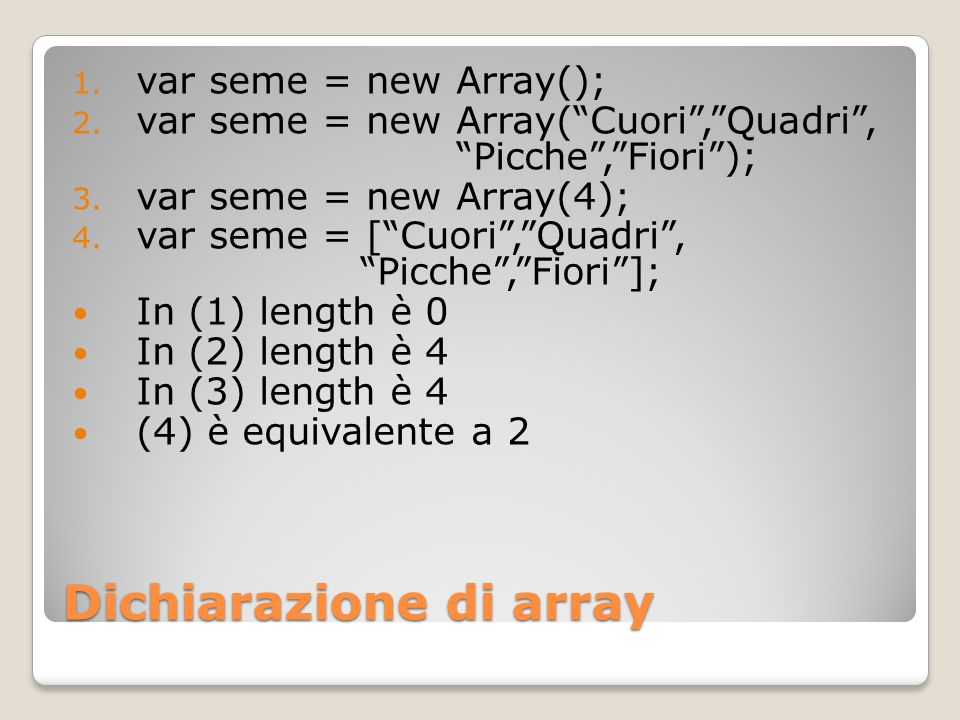 Dichiarazione di array 1. var seme = new Array(); 2.