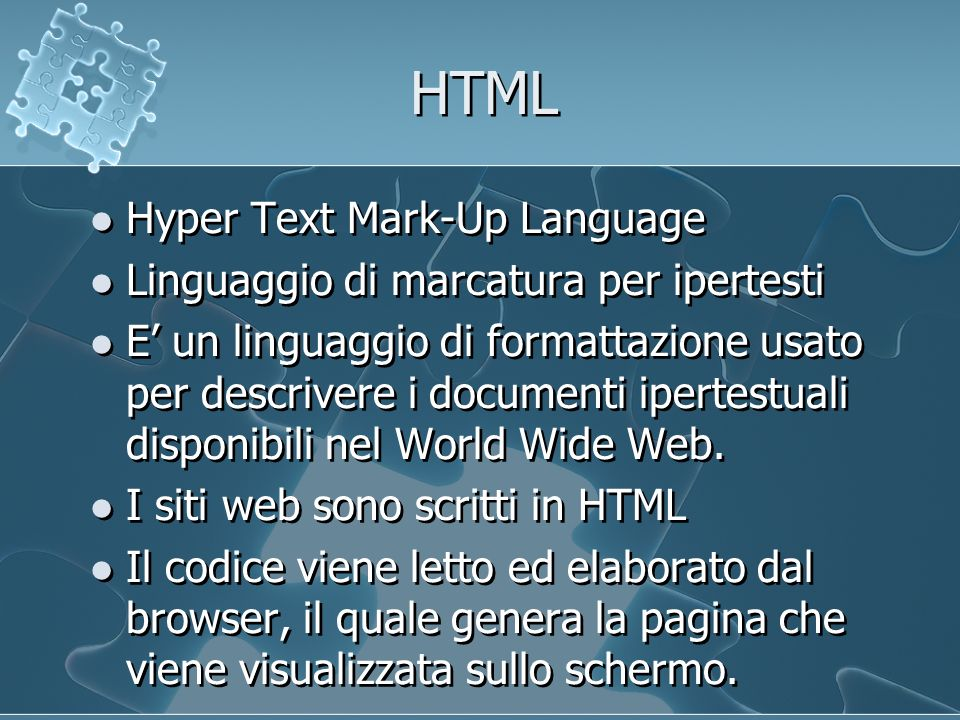 HTML Hyper Text Mark-Up Language Linguaggio di marcatura per ipertesti E un linguaggio di formattazione usato per descrivere i documenti ipertestuali disponibili nel World Wide Web.