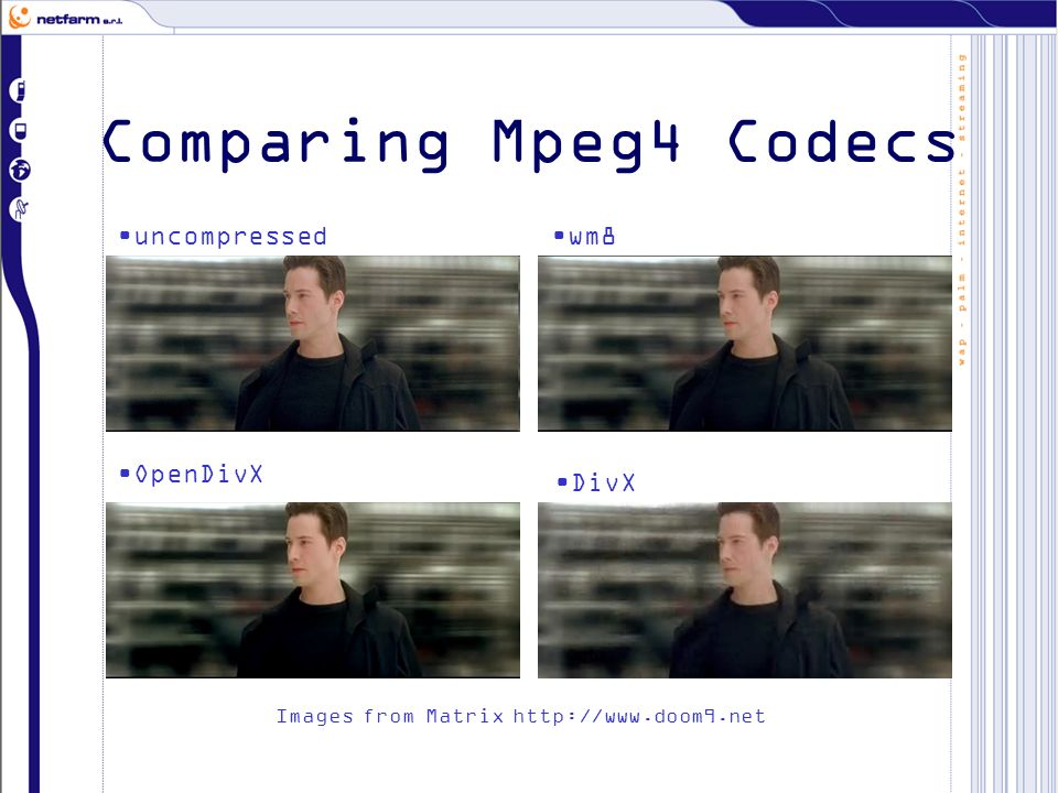 Comparing Mpeg4 Codecs uncompressedwm8 OpenDivX DivX Images from Matrix