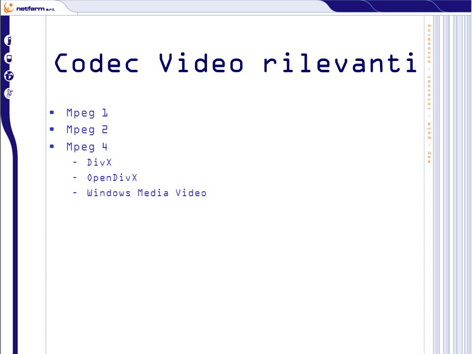 Codec Video rilevanti Mpeg –DivX –OpenDivX –Windows Media Video