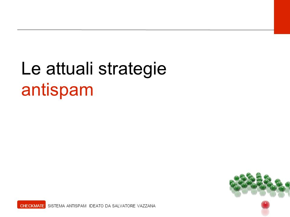 Le attuali strategie antispam CHECKMATE SISTEMA ANTISPAM IDEATO DA SALVATORE VAZZANA