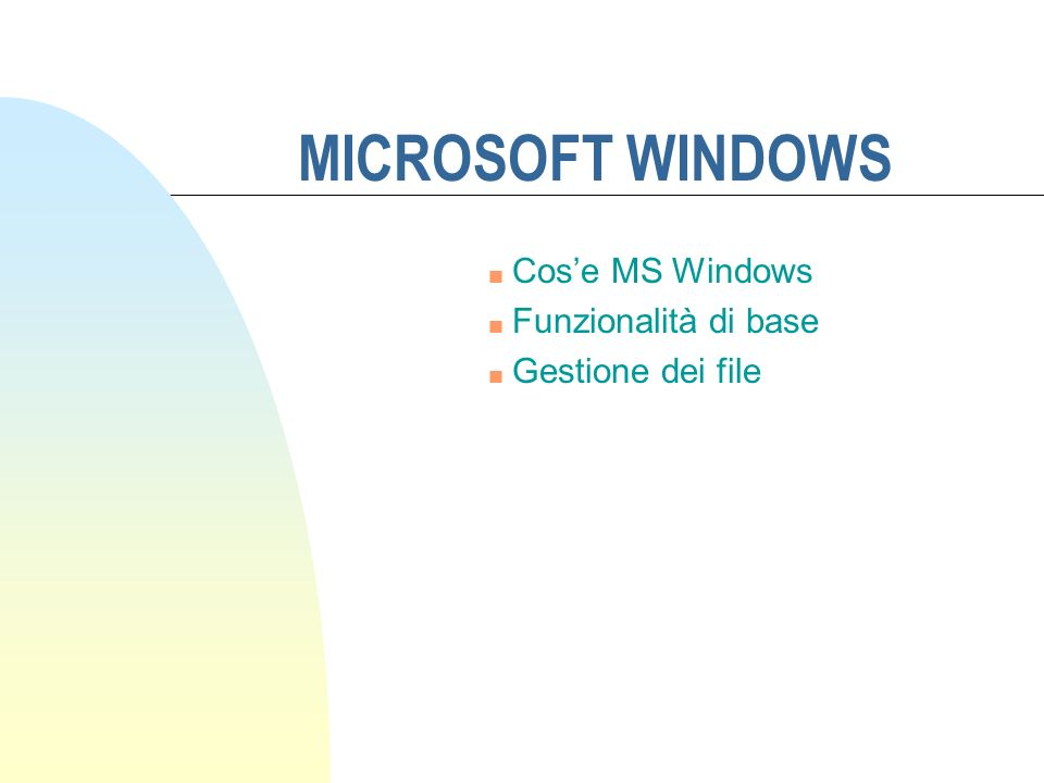 MICROSOFT WINDOWS n Cose MS Windows n Funzionalità di base n Gestione dei file