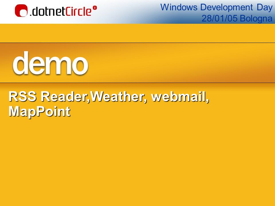Windows Development Day 28/01/05 Bologna RSS Reader,Weather, webmail, MapPoint